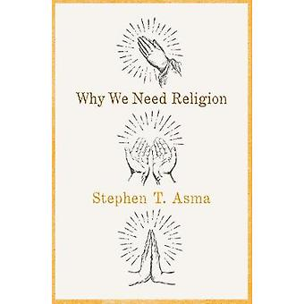Why We Need Religion - An Agnostic Celebration of Spiritual Emotions b