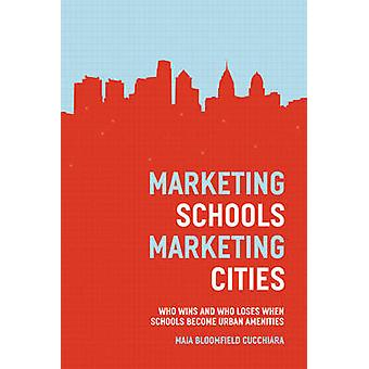 Marketing Schools - Marketing Cities - Who Wins and Who Loses When Sch