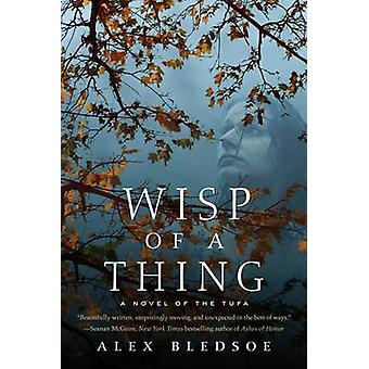 Wisp of a Thing by Alex Bledsoe - 9780765376930 Book