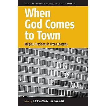 When God Comes to Town - Religious Traditions in Urban Contexts by Rik