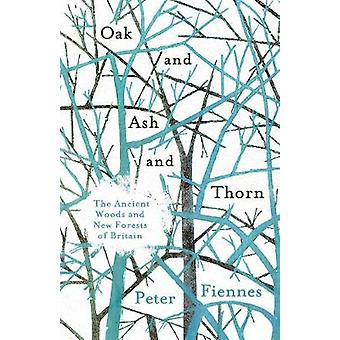 Oak and Ash and Thorn - The Ancient Woods and New Forests of Britain b