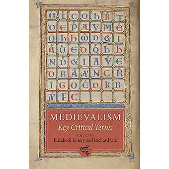 Medievalism - Key Critical Terms by Elizabeth Emery - Richard Utz - 97