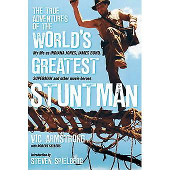 The True Adventures of the World's Greatest Stuntman by Vic Armstrong
