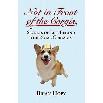 Not in Front of the Corgis - Secrets of Life Behind the Royal Curtains