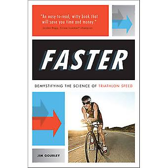 Faster - Demystifying the science of triathlon speed by Jim Gourley -
