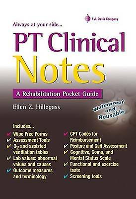 PT Clinical Notes - A Rehabilitation Pocket Guide by Ellen Z Hillegras