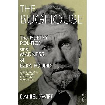 The Bughouse - The poetry - politics and madness of Ezra Pound by Dani