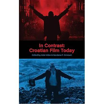 In Contrast - Croatian Film Today by Aida Vidan - Gordana P. Crnkovic