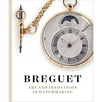 Breguet - Art et l'Innovation dans l'horlogerie par Emmanuel Breguet - 9783