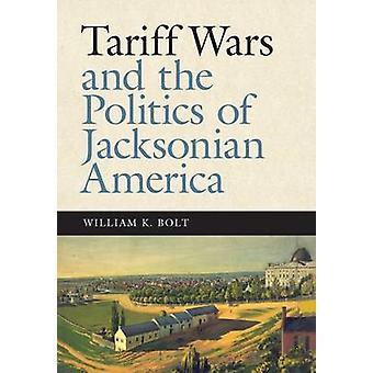 Guerres tarifaires and the Politics of America jacksonienne par William K. Bolt