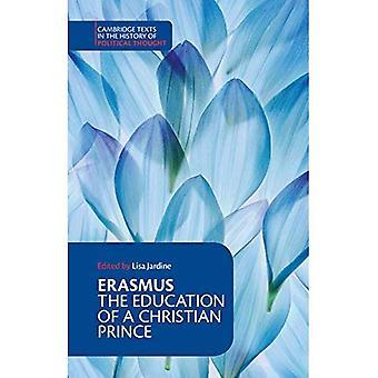 Erasmus: Uddannelse af en Christian prins med Lovtale for ærkehertug Philip af Østrig (Cambridge tekster i historien om politisk tænkning)