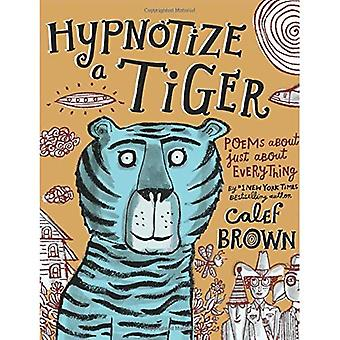 Hypnotisera en Tiger: dikter om nästan allt