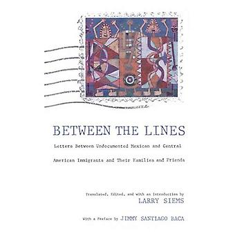 Between the Lines: Letters Between Undocumented Mexican and Latin American Immigrants and Their Families and Friends