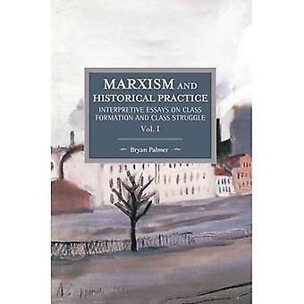 Marxism and Historical Practice: Interpretive Essays on Class Formation and Class Struggle Volume I : Historical Materialism Volume 98: 1