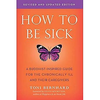 How to be Sick: A Buddhist-Inpsired Guide for the Chronically Ill and Their Caregivers