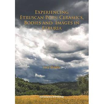 Experiencing Etruscan Pots - Ceramics - Bodies and Images in Etruria -