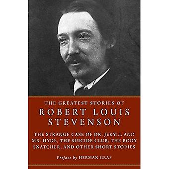 The Greatest Stories of Robert Louis Stevenson: Strange Case of Dr. Jekyll� and Mr. Hyde, The Suicide� Club, The Body Snatcher, and Other Short Stories