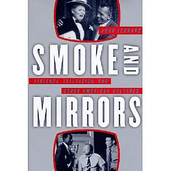 Smoke and Mirrors: Violence, Television and Other American Cultures