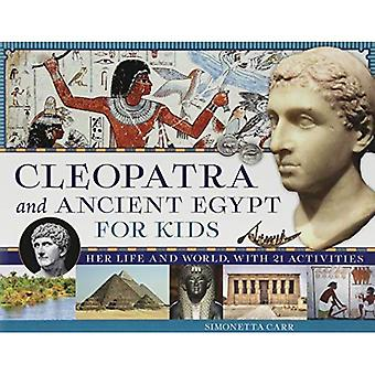 Cleopatra and Ancient Egypt� for Kids: Her Life and World, with 21 Activities