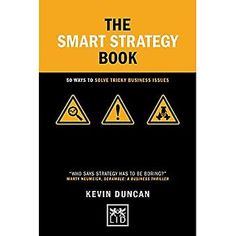 The Smart Strategy Book: 50 ways to solve tricky business issues (Concise Advice)