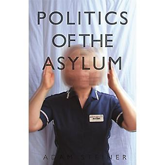 The Politics of the Asylum by Adam Steiner - 9781911331865 Book