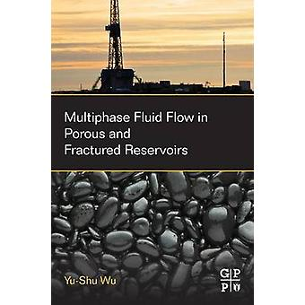 Multiphase Fluid Flow in Porous and Fractured Reservoirs by Wu & YuShu