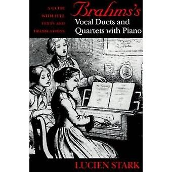 Brahmss Vocal Duets and Quartets with Piano A Guide with Full Texts and Translations by Stark & Lucien