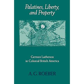 Palatines Liberty and Property by Roeber & A. & G.