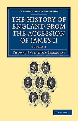 The History of England from the Accession of James II  Volume 3 by Macaulay & Thomas Babington