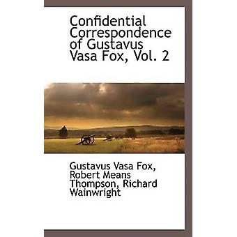 Confidential Correspondence of Gustavus Vasa Fox Vol. 2 by Fox & Gustavus Vasa