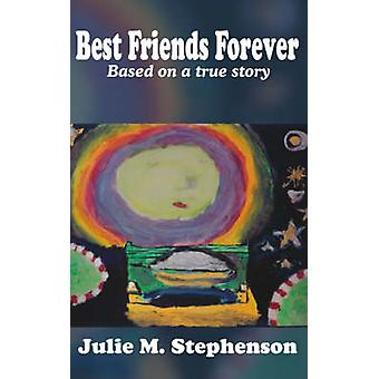 Best Friends Forever Based on a True Story by Stephenson & Julie M.