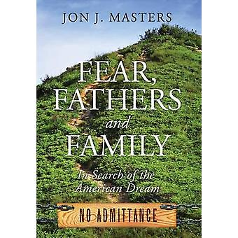 Fear Fathers and Family In Search of the American Dream by Masters & Jon J