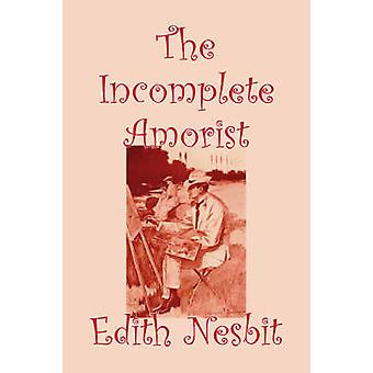 The Incomplete Amorist by Edith Nesbiot Fiction Romance Fantasy  Magic Legends Myths  Fables by Nesbit & Edith