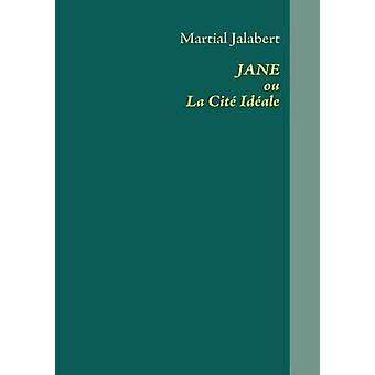 JANE ou La Cit Idale di Jalabert & Martial