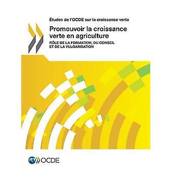 Tudes de lOCDE Sur la Croissance Verte Filmwissenschaftler la Croissance Verte de Landwirtschaft Rle De La Formation du Conseil et De La Absatzförderungsmaßnahme von OECD