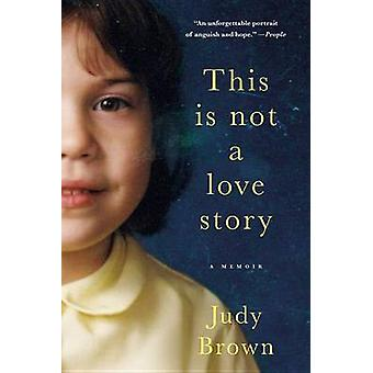 This Is Not a Love Story - A Memoir by Judy Brown - 9780316400701 Book