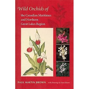 Wild Orchids of the Canadian Maritimes and Northern Great Lakes Regio