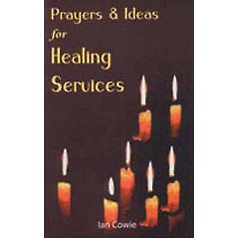 Prayers and Ideas for Healing Services by Ian Cowie - 9780947988722 B