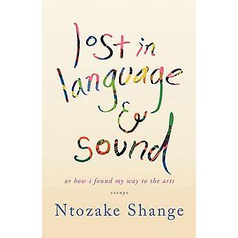 Lost in Language & Sound  - Or How I Found My Way to the Arts - Essays