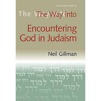 The Way into Encountering God in Judaism by Neil Gillman - 9781580231
