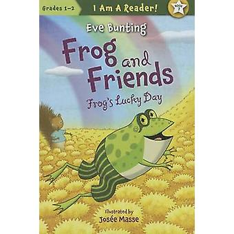 Frog's Lucky Day by Eve Bunting - Josee Masse - 9781585368921 Book