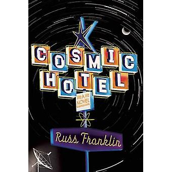 Cosmic Hotel - A Novel by Russ Franklin - 9781593766412 Book