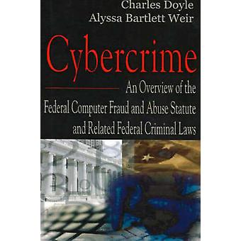 Cybercrime - An Overview of the Federal Computer Fraud and Abuse Statu