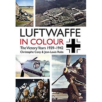 The Luftwaffe in Colour - The Victory Years - 1939-1942 by Christophe