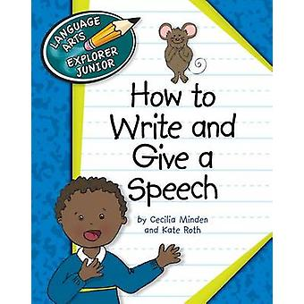 How to Write and Give a Speech by Cecilia Minden - Kate Roth - 978161