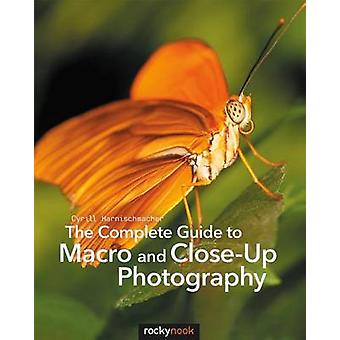 The Complete Guide to Macro and Close-Up Photography by Cyrill Harnis