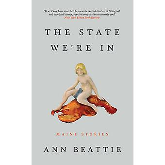The State We're in - Maine Stories by Ann Beattie - 9781783782918 Book