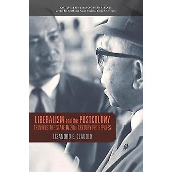 Liberalism and the Postcolony - Thinking the State in 20th-Century Phi