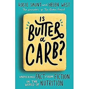 Is Butter a Carb?: Unpicking Fact from Fiction� in the World of Nutrition