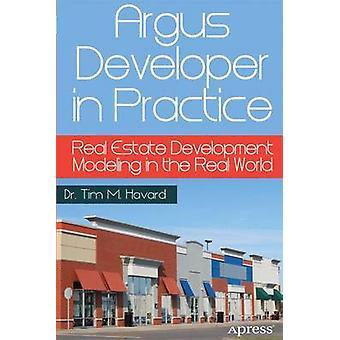 Argus Developer in Practice Real Estate Development Modeling in the Real World by Havard & Tim